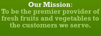 the premier provider of fresh fruits and vegetables to the customers we serve
